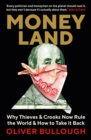 Moneyland : Why Thieves And Crooks Now Rule The World And How To Take It Back - Book