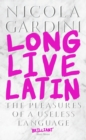 Long Live Latin : The Pleasures of a Useless Language - Book