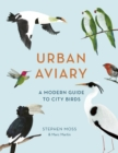 Urban Aviary : A modern guide to city birds - Book