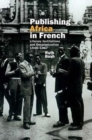 Publishing Africa in French : Literary Institutions and Decolonization 1945-1967 - Book
