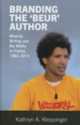 Branding the 'Beur' Author : Minority Writing and the Media in France - Book