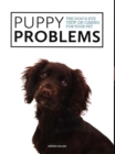 Puppy Problems : The Dog's-Eye View on Tackling Puppy Problems - Book