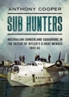 Sub Hunters : Australian Sunderland Squadrons in the Defeat of Hitler's U-boat Menace 1942-43 - Book