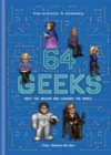 64 Geeks : The Brains Who Shaped Our World - Book