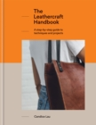 The Leathercraft Handbook : 20 Unique Projects for Complete Beginners - Book