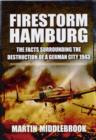 Firestorm Hamburg: The Facts Surrounding The Destruction of a German City 1943 - Book