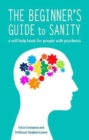 The Beginner's Guide to Sanity : a self-help book for people with psychosis - Book