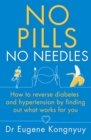 No Pills, No Needles : How to reverse diabetes and hypertension by finding out what works for you - Book