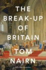 The Break-Up of Britain : Crisis and Neo-Nationalism - Book