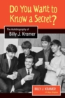 Do You Want to Know a Secret? : The Autobiography of Billy J. Kramer - Book