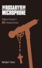 The Rosary and the Microphone : Religious Impulse in U2's Mediated Brand - Book