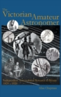 The Victorian Amateur Astronomer : Independent Astronomical Research in Britain 1820-1920 - Book