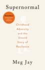 Supernormal : Childhood Adversity and the Untold Story of Resilience - Book