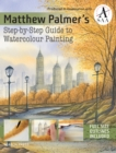 Matthew Palmer's Step-by-Step Guide to Watercolour Painting - Book
