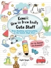 Kawaii: How to Draw Really Cute Stuff : Draw Anything and Everything in the Cutest Style Ever! - Book