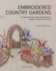 Embroidered Country Gardens : Create Beautiful Hand-Stitched Floral Designs Inspired by Nature - Book