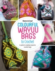 Colourful Wayuu Bags to Crochet : A Guide to Making Tapestry Crochet Bags - Book
