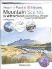 Ready to Paint in 30 Minutes: Mountain Scenes in Watercolour : Build Your Skills with Quick & Easy Painting Projects - Book