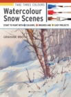 Take Three Colours: Watercolour Snow Scenes : Start to Paint with 3 Colours, 3 Brushes and 9 Easy Projects - Book