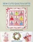 Sew Cute Quilts & Gifts : 30 Lovely Bags, Quilts and Accessories to Stitch, Applique and Embroider - Book