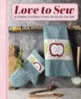 Love to Sew : 60 Stunning Accessories to Make for You and Your Home - Book