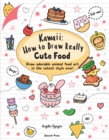 Kawaii: How to Draw Really Cute Food : Draw Adorable Animal Food Art in the Cutest Style Ever! - Book