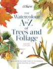Kew: The Watercolour A to Z of Trees and Foliage : An Illustrated Directory of Techniques for Painting 24 Trees - Book