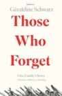 Those Who Forget : One Family's Story; A Memoir, a History, a Warning - Book
