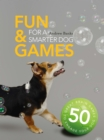Fun & Games for a Smarter Dog : 50 Great Brain Games to Engage Your Dog - Book