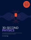 30-Second Physics : The 50 most fundamental concepts in physics, each explained in half a minute - Book