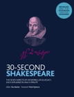 30-Second Shakespeare : The 50 key aspects of his works, life and legacy, each explained in half a minute - Book