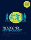 30-Second Mythology : The 50 most important classical gods and goddesses, heroes and monsters, myths and legacies, each explained in half a minute. - Book
