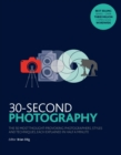 30-Second Photography : The 50 most thought-provoking  photographers, styles and techniques, each explained in half a minute - Book