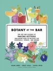 Botany at the Bar : The Art and Science of Making Bitters - Book