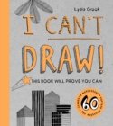 I Can't Draw : This Book Will Prove You Can - Book