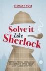 Solve it Like Sherlock : Test Your Powers of Reasoning Against Those of the World's Most Famous Detective - Book