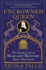 Uncrowned Queen : The Fateful Life of Margaret Beaufort, Tudor Matriarch - Book