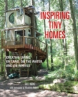 Inspiring Tiny Homes : Creative Living on Land, on the Water, and on Wheels - Book