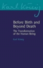 Before Birth and Beyond Death : The Transformation of the Human Being - Book