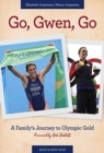 Go, Gwen, Go : A Family's Journey to Olympic Gold - Book