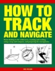 How to Track and Navigate : Route-finding in the wilderness, tracking and trailing, using a map and compass, and preparing for emergencies - Book