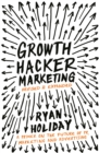 Growth Hacker Marketing : A Primer on the Future of PR, Marketing and Advertising - eBook