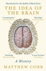 The Idea of the Brain : A History 'This is a masterpiece' - Adam Rutherford - eBook