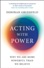 Acting with Power : Why We Are More Powerful than We Believe - eBook