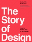 The Story of Design : From the Paleolithic to the Present - Book