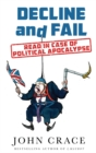 Decline and Fail : Read in Case of Political Apocalypse - Book