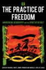 The Practice of Freedom : Anarchism, Geography, and the Spirit of Revolt - eBook