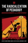 The Radicalization of Pedagogy : Anarchism, Geography, and the Spirit of Revolt - eBook