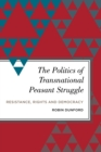 The Politics of Transnational Peasant Struggle : Resistance, Rights and Democracy - Book