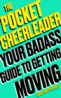 The Pocket Cheerleader : Your Badass Guide to Getting Moving - Book